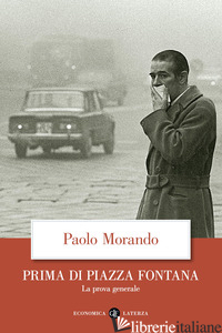 PRIMA DI PIAZZA FONTANA. LA PROVA GENERALE - MORANDO PAOLO