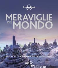 MERAVIGLIE DEL MONDO. 101 LUOGHI STRAORDINARI SCELTI DA LONELY PLANET -