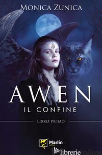 AWEN. IL CONFINE - ZUNICA MONICA