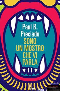 SONO UN MOSTRO CHE VI PARLA - PRECIADO PAUL B.