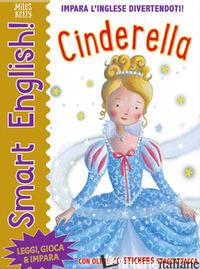 CINDERELLA. SMART ENGLISH. CON ADESIVI. EDIZ. A COLORI - KELLY MILES