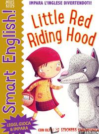 LITTLE RED RIDING HOOD. SMART ENGLISH. CON ADESIVI. EDIZ. A COLORI - KELLY MILES