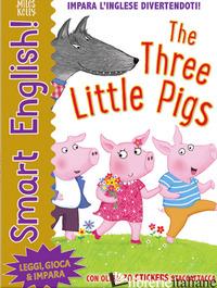 THREE LITTLE PIGS. SMART ENGLISH. CON ADESIVI. EDIZ. A COLORI (THE) - KELLY MILES