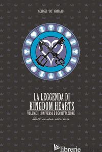 LEGGENDA DI KINGDOM HEARTS (LA). VOL. 2: UNIVERSO E DECRITTAZIONE - GROUARD GEORGES JAY