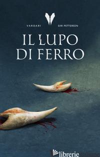 LUPO DI FERRO. TRILOGIA VARDARI (IL). VOL. 1 - PETTERSEN SIRI