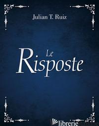 RISPOSTE (LE) - RUIZ JULIAN T.