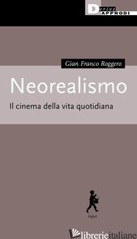 NEOREALISMO. IL CINEMA DELLA VITA QUOTIDIANA - ROGGERO GIAN FRANCO