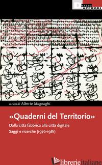 «QUADERNI DEL TERRITORIO». DALLA CITTA' FABBRICA ALLA CITTA' DIGITALE. SAGGI E R - MAGNAGHI A. (CUR.)