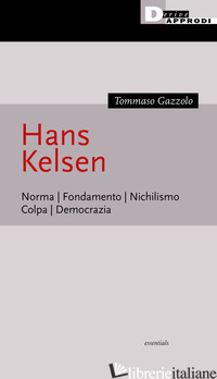 HANS KELSEN. NORMA. FONDAMENTO. NICHILISMO. COLPA. DEMOCRAZIA - GAZZOLO TOMMASO