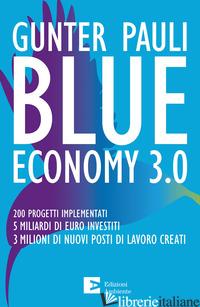BLUE ECONOMY 3.0. 200 PROGETTI IMPLEMENTATI. 5 MILIARDI DI EURO INVESTITI. 3 MIL - PAULI GUNTER