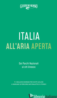 ITALIA ALL'ARIA APERTA DAI PARCHI NAZIONALI AI SITI UNESCO - AA.VV.