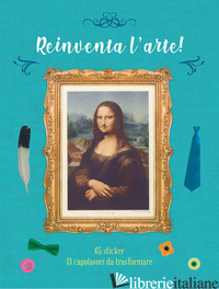 REINVENTA L'ARTE! CON ADESIVI. EDIZ. A COLORI -