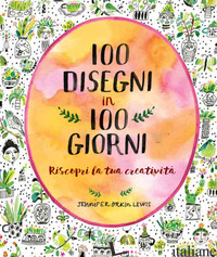 100 DISEGNI IN 100 GIORNI - LEWIS JENNIFER ORKIN