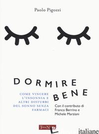 DORMIRE BENE. COME VINCERE L'INSONNIA E ALTRI DISTURBI DEL SONNO SENZA FARMACI - PIGOZZI PAOLO