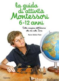 GUIDA DI ATTIVITA' MONTESSORI 6-12 ANNI. DALLA CREAZIONE DELL'UNIVERSO ALLA VITA - PLACE MARIE-HELENE
