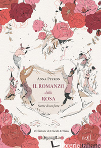 ROMANZO DELLA ROSA. STORIE DI UN FIORE (IL) - PEYRON ANNA
