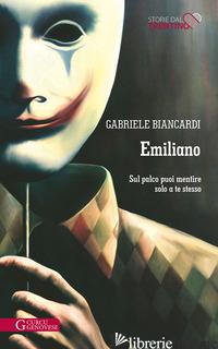 EMILIANO. SUL PALCO PUOI MENTIRE SOLO A TE STESSO - BIANCARDI GABRIELE