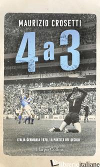 4 A 3. ITALIA-GERMANIA 1970, LA PARTITA DEL SECOLO - CROSETTI MAURIZIO