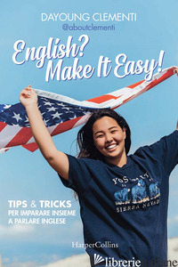 ENGLISH? MAKE IT EASY! TIPS & TRICKS PER IMPARARE INSIEME A PARLARE INGLESE - CLEMENTI DAYOUNG