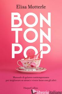 BON TON POP. MANUALE DI GALATEO CONTEMPORANEO PER MIGLIORARE SE STESSI E VIVERE  - MOTTERLE ELISA