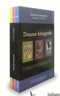 DONNE FOTOGRAFE: PIONIERE (1851-1936)-RIVOLUZIONARIE (1937-1970)-VISIONARIE (197 - BOUVERESSE C. (CUR.); MOON S. (CUR.)