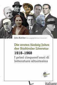 PRIMI CINQUANT'ANNI DI LETTERATURA ALTOATESINA 1918-1968-DIE ERSTEN FUNFZIG JAHR - BUTCHER J. (CUR.)