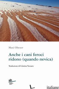 ANCHE I CANI FEROCI RIDONO (QUANDO NEVICA) - OBEXER MAXI