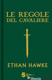 REGOLE DEL CAVALIERE. L'ULTIMA LETTERA DI SIR THOMAS LEMUEL HAWKE (LE) - HAWKE ETHAN