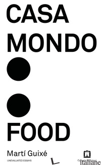 CASA MONDO: FOOD. EDIZ. ILLUSTRATA - GUIXE' MARTI