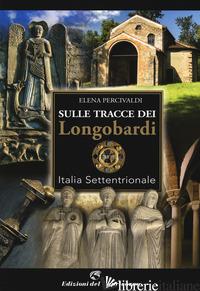 SULLE TRACCE DI LONGOBARDI. ITALIA SETTENTRIONALE - PERCIVALDI ELENA