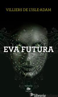 EVA FUTURA - VILLIERS DE L'ISLE-ADAM P. A.