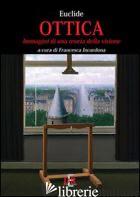 OTTICA. IMMAGINI DI UNA TEORIA DELLA VISIONE - EUCLIDE; INCARDONA F. (CUR.)