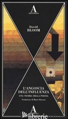 ANGOSCIA DELL'INFLUENZA. UNA TEORIA DELLA POESIA (L') - BLOOM HAROLD