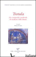 TROTULA. UN COMPENDIO MEDIEVALE DI MEDICINA DELLE DONNE - GREEN M. H. (CUR.)
