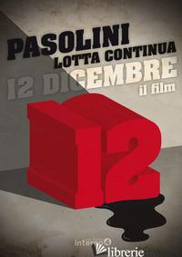 12 DICEMBRE. CON DVD VIDEO - PASOLINI PIER PAOLO; SOFRI A. (CUR.)