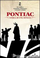 PONTIAC. STORIA DI UNA RIVOLTA. CON CD AUDIO - WU MING 2; CAMUNCOLI GIUSEPPE; LANDINI STEFANO