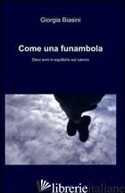 COME UNA FUNAMBOLA - BIASINI GIORGIA