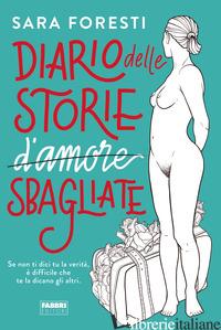 DIARIO DELLE STORIE D'AMORE SBAGLIATE - FORESTI SARA