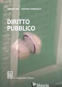 DIRITTO PUBBLICO - BIN ROBERTO; PITRUZZELLA GIOVANNI