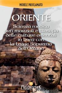 ORIENTE. SCIENZA MEDICA, ARTI MARZIALI E LA FILOSOFIA DELLE CULTURE ORIENTALI, I - PROCLAMATO MICHELE