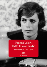 TUTTE LE COMMEDIE - VALERI FRANCA