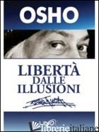 LIBERTA' DALLE ILLUSIONI - OSHO