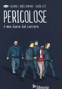 PERICOLOSE. IL MIO DIARIO DAL CARCERE - ZEZE' VALERIE; HERMANS ANAELE
