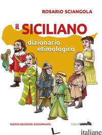 SICILIANO. DIZIONARIO ETIMOLOGICO. NUOVA EDIZ. (IL) - SCIANGOLA ROSARIO