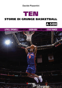 TEN (A-SIDE). STORIE DI GRUNGE BASKETBALL - PIASENTINI DAVIDE