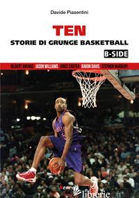 TEN (B-SIDE). STORIE DI GRUNGE BASKETBALL - PIASENTINI DAVIDE
