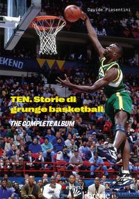 TEN (THE COMPLETE ALBUM). STORIE DI GRUNGE BASKETBALL - PIASENTINI DAVIDE