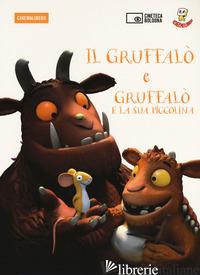GRUFFALO-IL GRUFFALO' E LA SUA PICCOLINA. DVD. CON LIBRO (IL) -