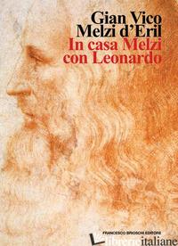 IN CASA MELZI CON LEONARDO - MELZI D'ERIL GIAN VICO