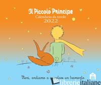 PICCOLO PRINCIPE. CALENDARIO DA TAVOLO 2022 (IL) - SAINT-EXUPERY ANTOINE DE